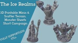 The Ice Realms - 3D Printable Minis and Scatter Terrain STLs
