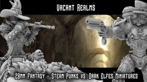 Vacant Realms - Steam Punk VS Dark ELves - Miniatures & STL
