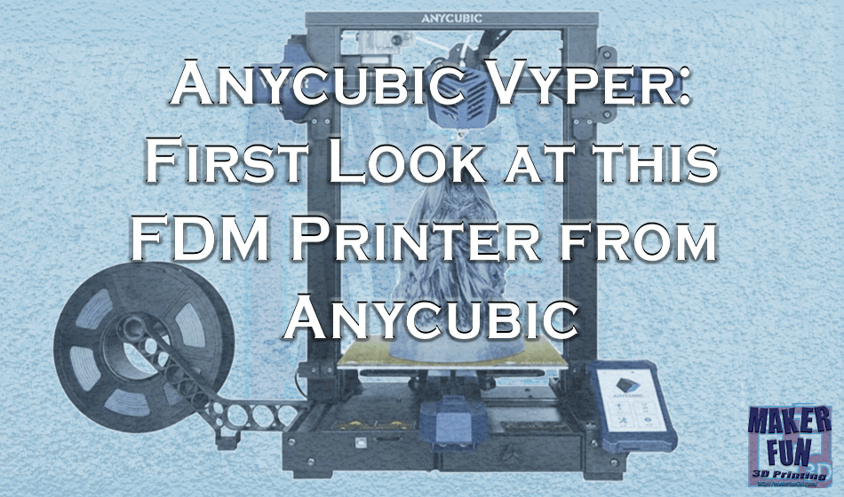 Anycubic Vyper – Awesome High End features with a low price