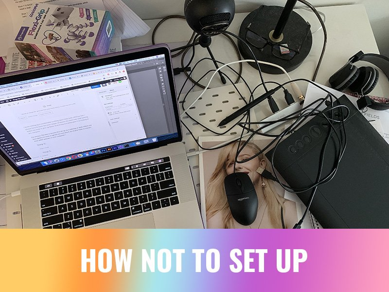 how not to set up your work space