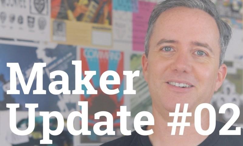 Maker Update 02