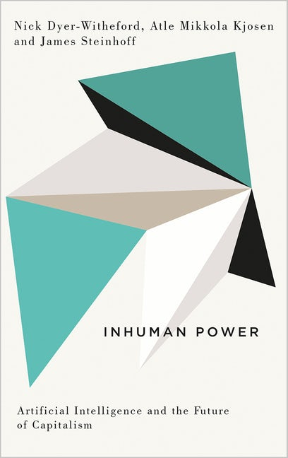 Inhuman Power: Artificial Intelligence and the Future of Capitalism