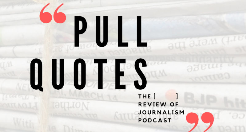 Pull Quotes: The Review of Journalism Podcast