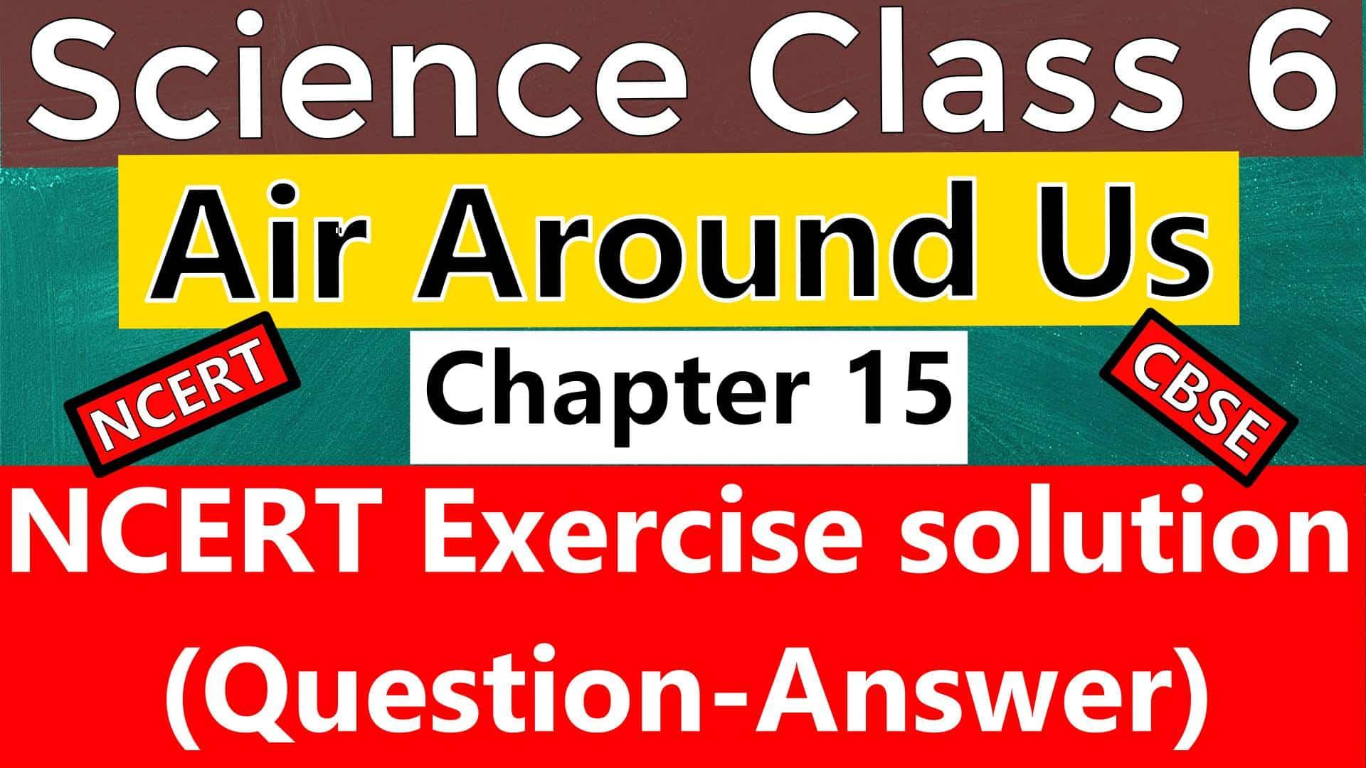 Cbse Science Class 6 Chapter 15 Air Around Us Ncert