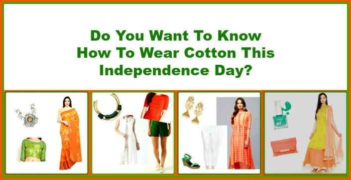 Do You Want To Know How To Wear Cotton This Independence Day?