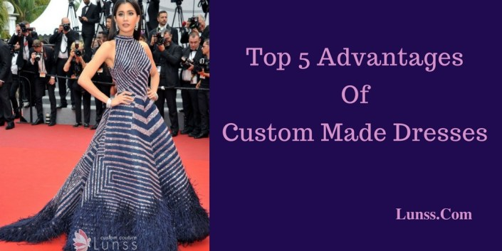 Top 5 Advantages Of Custom Made Dresses