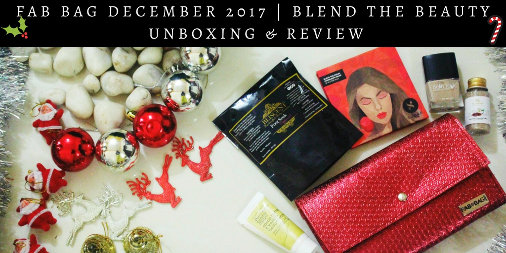 Fab Bag December 2017 | Blend the Beauty | Unboxing & Review
