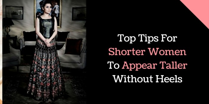 Top Tips For Shorter Women To Appear Taller Without Heels