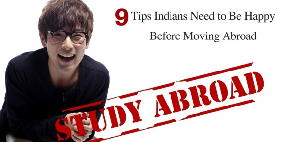 9 Tips Indians Need to Be Happy Before Moving Abroad