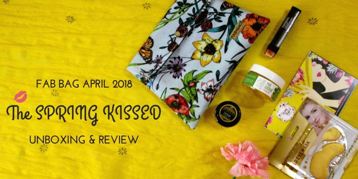 Fab Bag April 2018 |The SPRING KISSED| Unboxing & Review