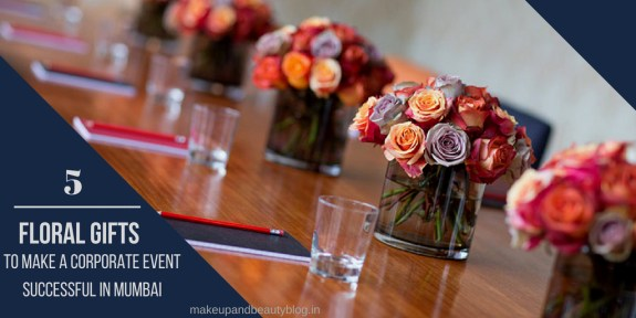 5 Floral Gifts to Make a Corporate Event Successful in Mumbai