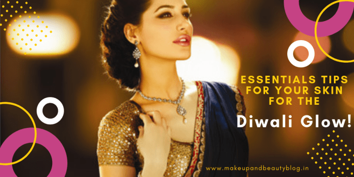 Essentials Tips For Your Skin For The Diwali Glow!