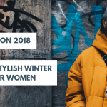 Winter Fashion 2018- Must Have Stylish Winter Wear For Women