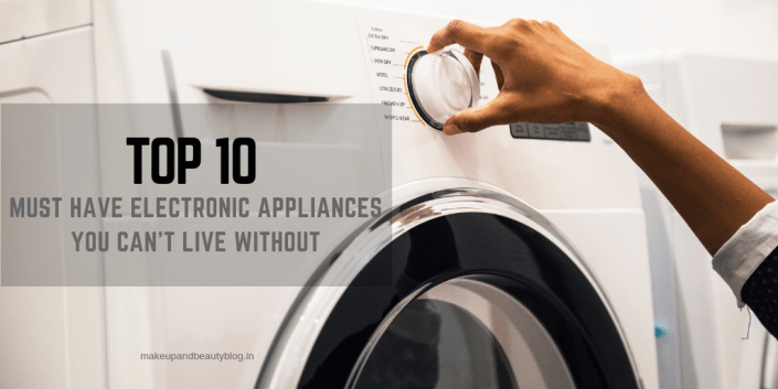 Top 10 Must Have Electronic Appliances You Can't Live Without