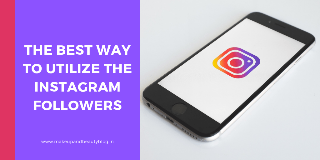 The Best Way To Utilize The Instagram Followers - Makeup Review And Beauty Blog