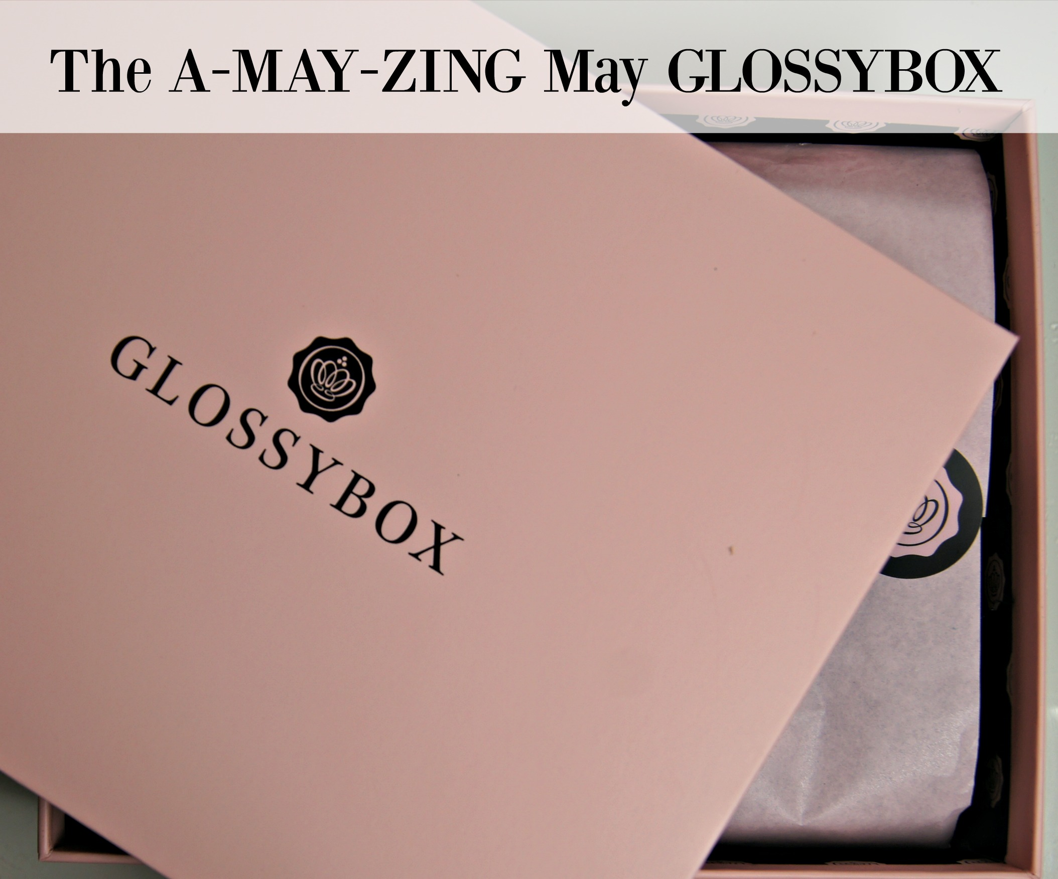 The A-MAY-ZING May GLOSSYBOX