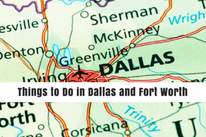things to do when traveling to Dallas or Fort Worth