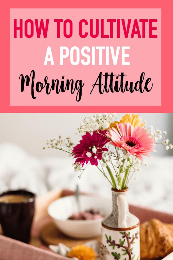 Cultivating A Positive Morning Attitude