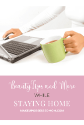 beauty tips and more while sheltering at home