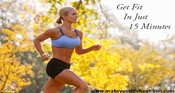 Get Fit In Just 15 Minutes