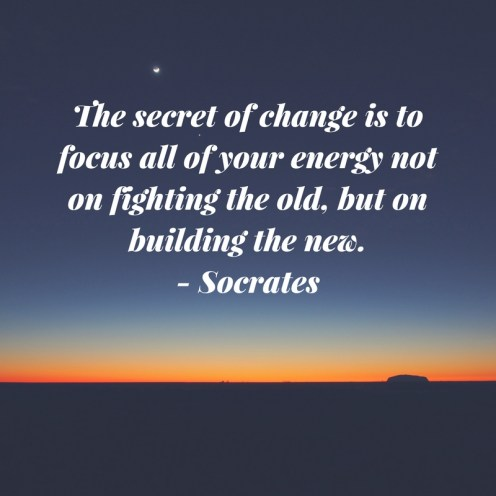 the-secret-of-change-is-to-focus-all-of-your-energy-not-on-fighting-the-old-but-on-building-the-new-socrates