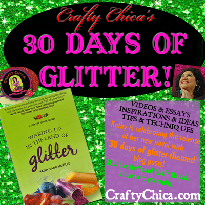 Crafty Chica: 30 Days of Glitter & Waking Up in the Land of Glitter