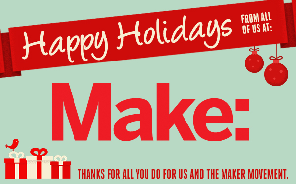 Merry Christmas from MAKE!