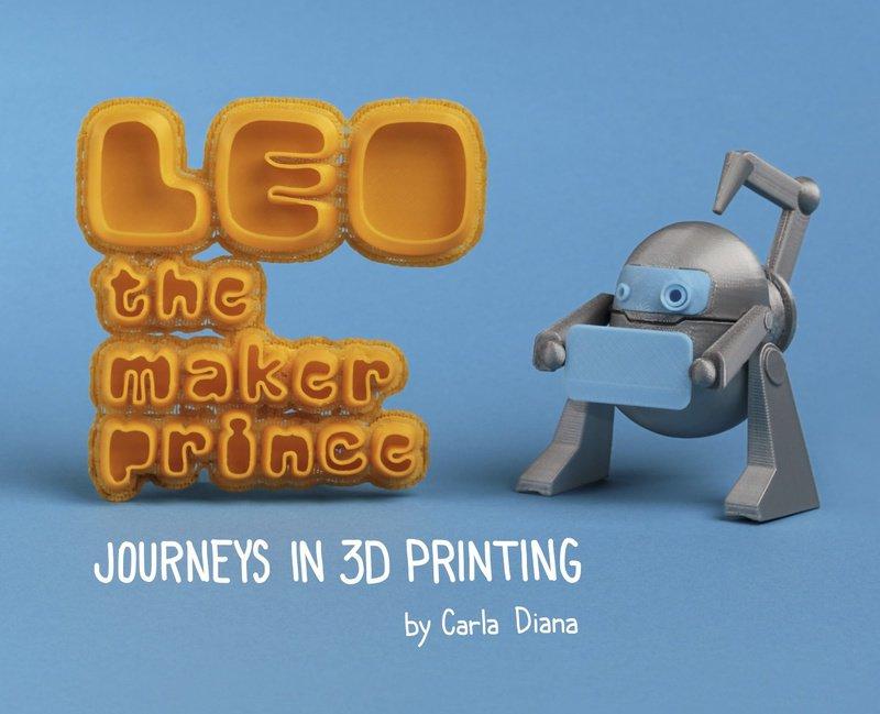 MAKE's 3D Printing Book for Kids: LEO the Maker Prince
