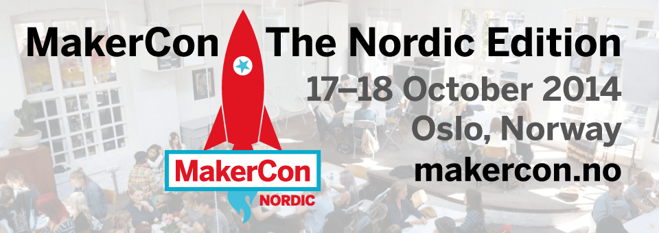 The first MakerCon in Europe October 17-18. Buy your tickets today!