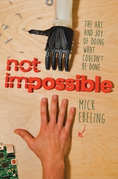 """""""Not Impossible"""": Mick Ebeling's Book About Doing What Couldn't Be Done"""