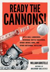 Excerpted with permission from Ready the Cannons! Build Wiffle Ball Launchers, Beverage Bottle Bazookas, Hydro Swivel Guns, and Other Artisanal Artillery by William Gurstelle (Chicago Review Press) © 2017 by William Gurstelle