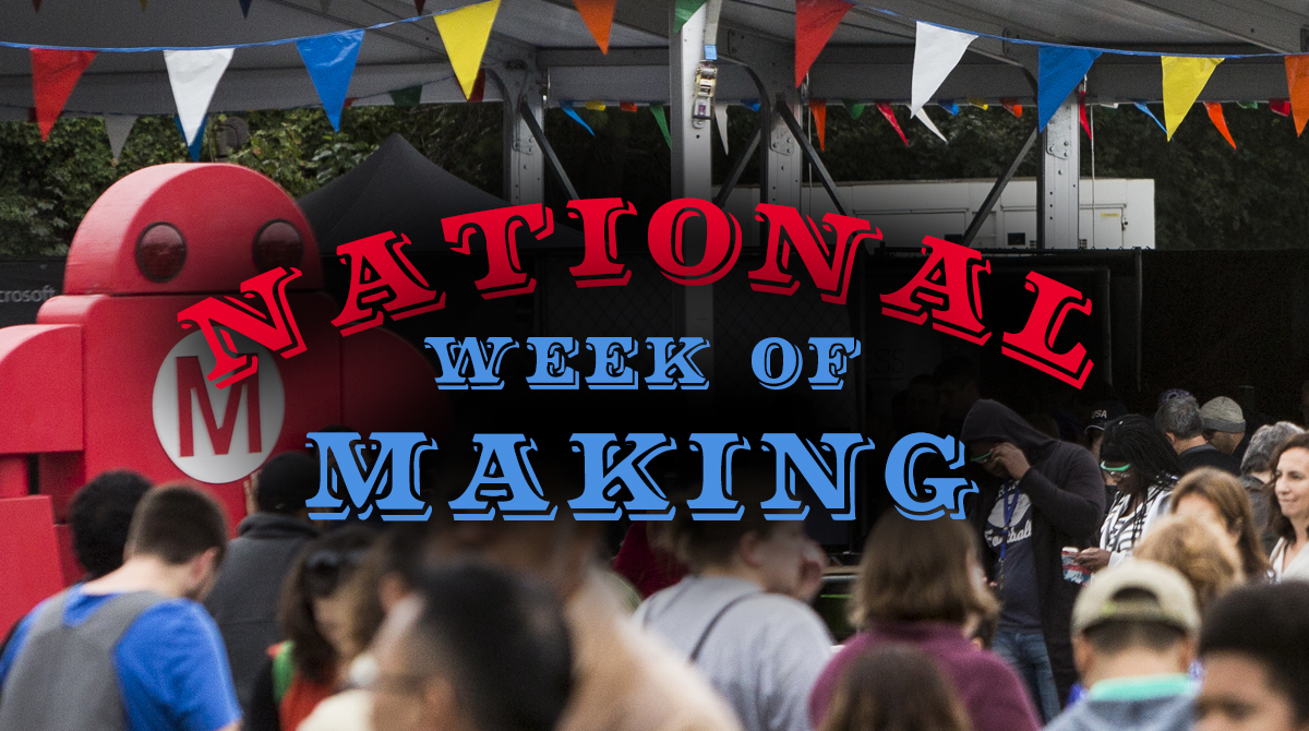 National Week Of Making: Makers Shine Nation Wide