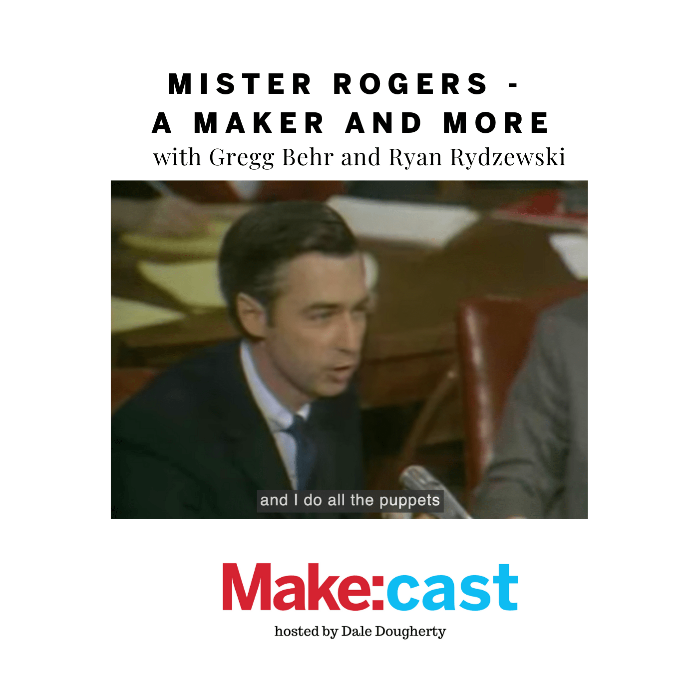 Make:cast – Mister Rogers, a Maker and More