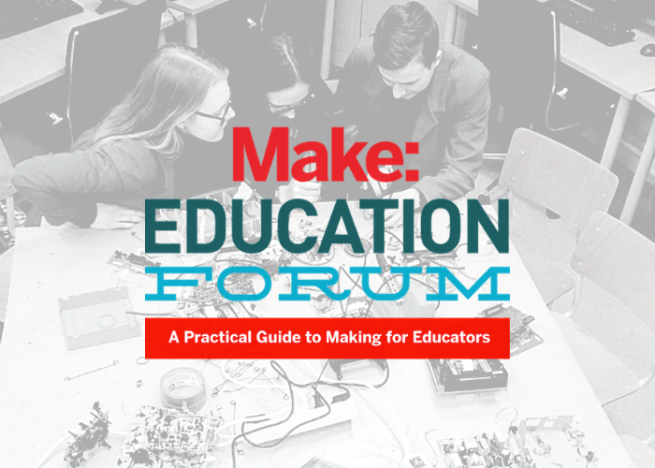 Get Tickets Now For The Make: Education Forum