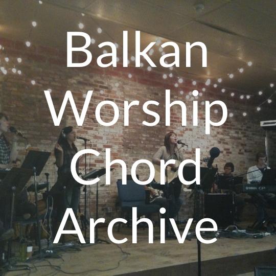 Balkan Worship Chord Archive