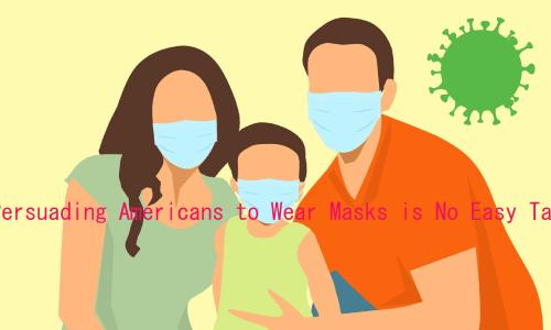 マスクをした家族のイラストの上にPersuading Americans to Wear Masks is No Easy Taskの印字