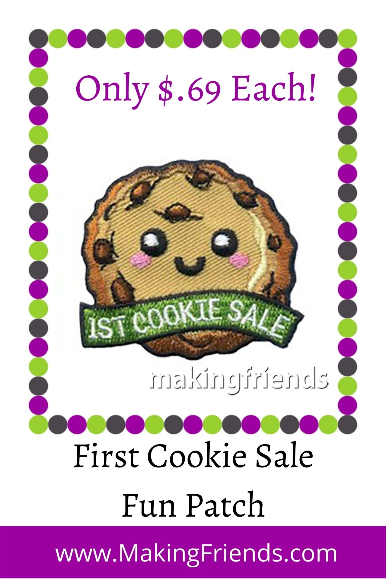 A Girl Scout's first cookie sale is so special and fun! Celebrate with this cute patch! $.69 each, free shipping available! #makingfriends #1stcookiesale #firstcookiesale #girlscouts #girlscoutcookies #cookiesales #gscookies #thinmints #samoas #desserts via @gsleader411