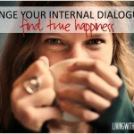 How To Change Your Internal Dialogue & Find True Happiness