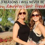 3 Reasons I Will Never Be My Daughter's Best Friend