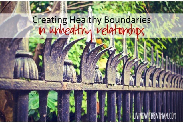 Creating Healthy Boundaries In Unhealthy Relationships