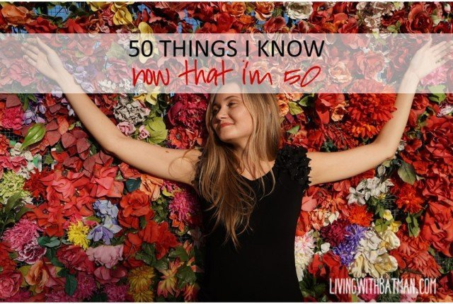 50 Things I Know Now That I'm 50