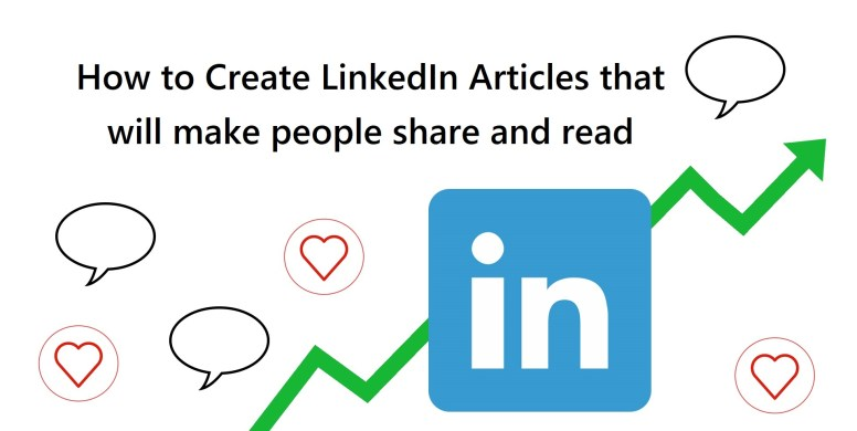 How to Create LinkedIn Articles that will make people share and read