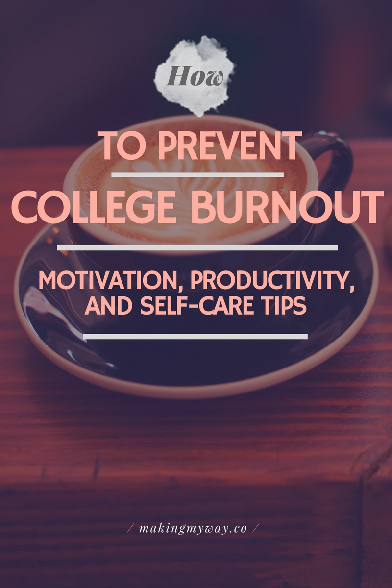 How To Prevent College Burn Out | Motivation, Productivity, Self-Care, Etc.