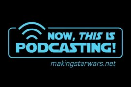 video now this is podcasting pro - Episode 97! MakingStarWars.net's Now, This Is Podcasting!