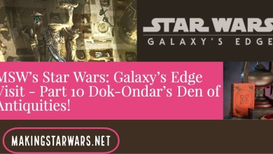 Photo of MSW's Star Wars: Galaxy's Edge Visit – Part 10 Dok-Ondar's Den of Antiquities!