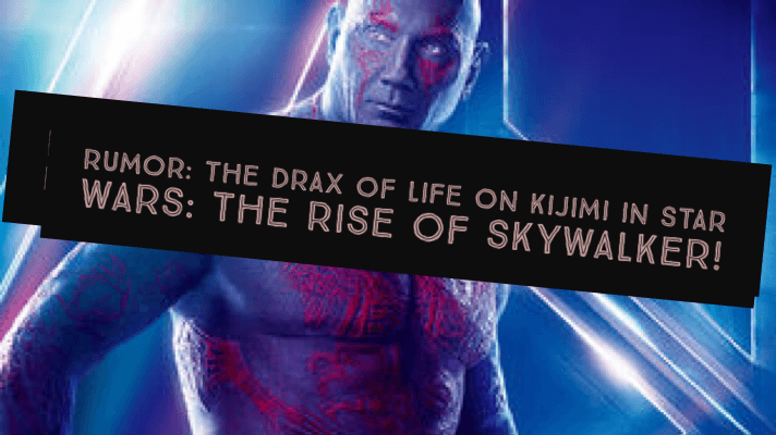Photo of Rumor: The Drax of Life on Kijimi in Star Wars: The Rise of Skywalker!