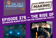Photo of Now, This is Podcasting! Episode 276 – The Rise of Skywalker Rumor Reception for Consenting Adults.