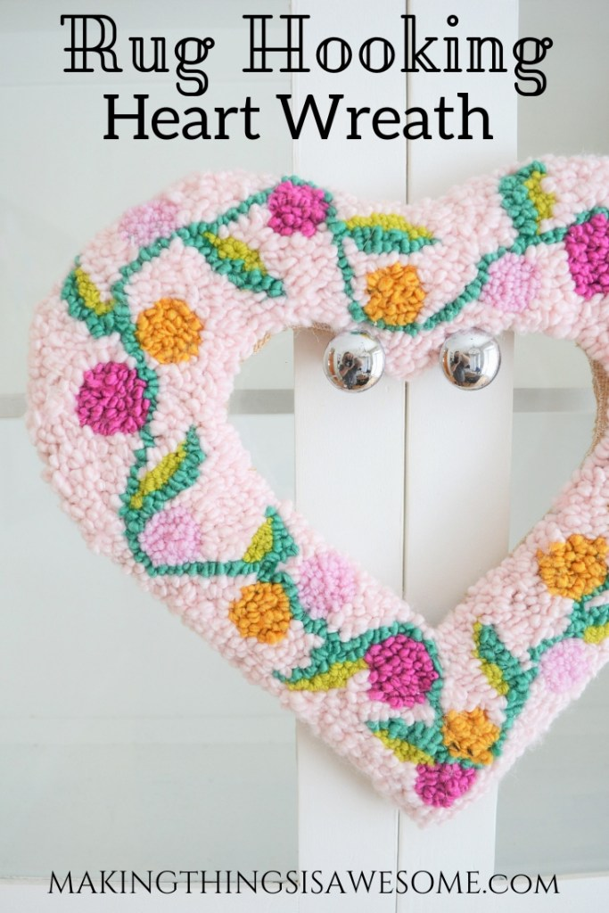 Rug Hooking Heart Wreath Tutorial Making Things Is Awesome