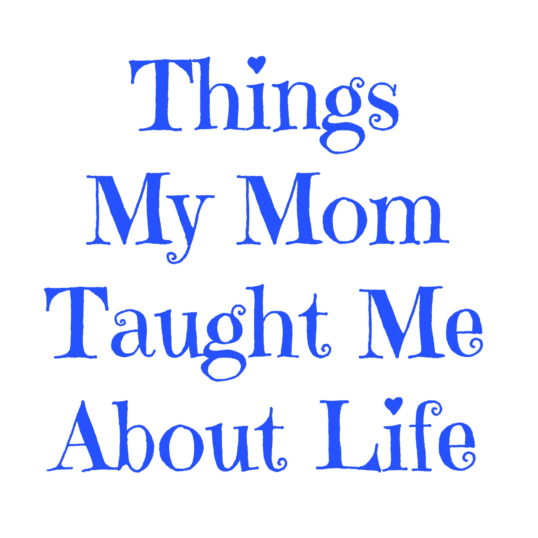 Things My Mom Taught Me About Life