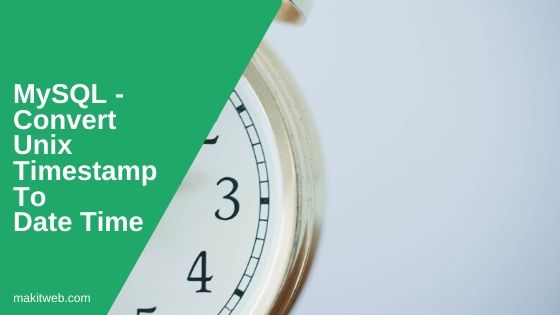 MySQL - Convert Unix Timestamp to Date Time